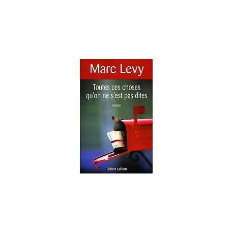 TOUTES CES CHOSES QU'ON NE SéST PAS DITES par Marc Levy, Robert Laffont 2008